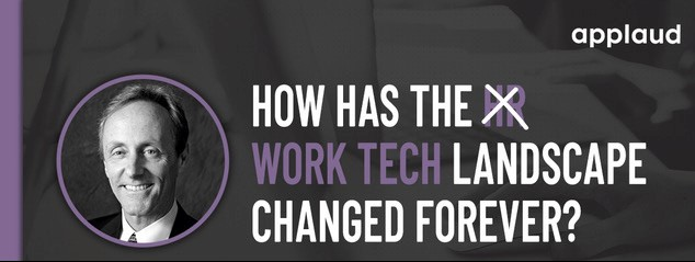 why has the work tech landscape changed forever?